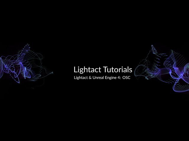 Unreal Engine 4 & OSC with Lightact Media Server | Lightact