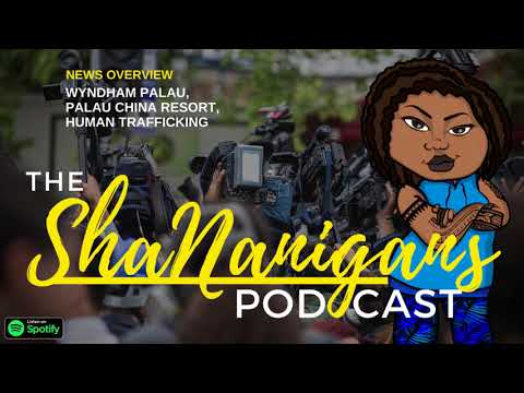 Sha Nanigans News Overview: Wyndham Palau, Palau China Resort, and Human Trafficking