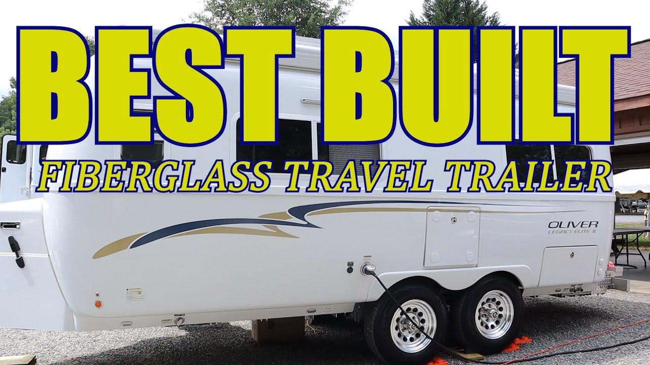 Best Built Fiberglass Travel Trailer / Oliver Legacy Elite II