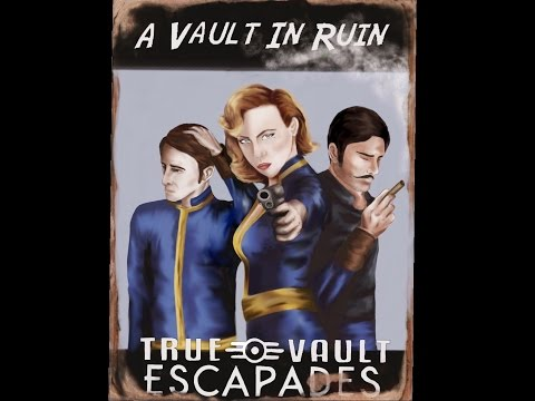 True Vault Escapades: A Vault In Ruin [A Fan-Made Fallout Audio Show]