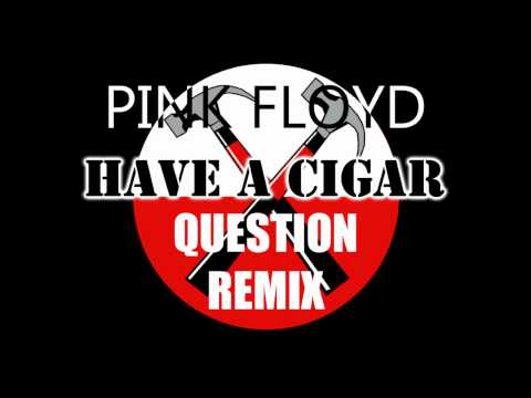 Pink Floyd - Have a Cigar (Question Remix)