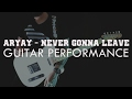 ARYAY - NEVER GONNA LEAVE/GUITAR PERFORMANCE
