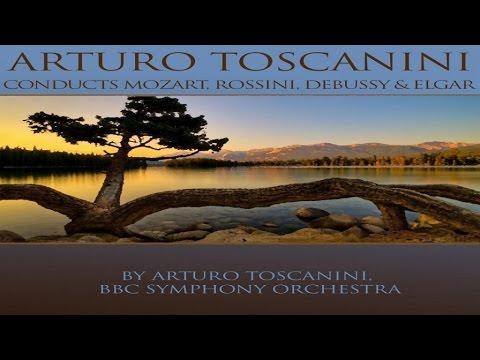 Best Classics - Arturo Toscanini - Arturo Toscanini Conducts Mozart Rossini Debussy Elgar