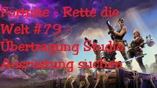 Fortnite - Rette die Welt #79 - Übertragung Studio Ausrüstung suchen [Let's Play]