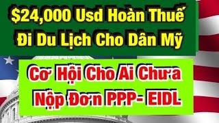$24,000 Usd Hoàn Thuế Đi Du Lịch Cho Dân Mỹ- Cơ Hội Cho Ai Chưa Nộp Đơn PPP- EIDL.