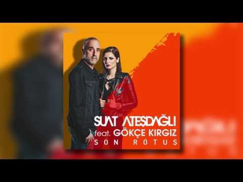 Suat Ateşdağlı feat Gökçe Kırgız - Son Rötuş