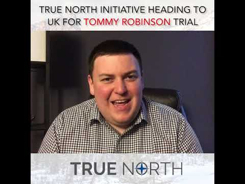 True North headed to UK to cover Tommy Robinson trial