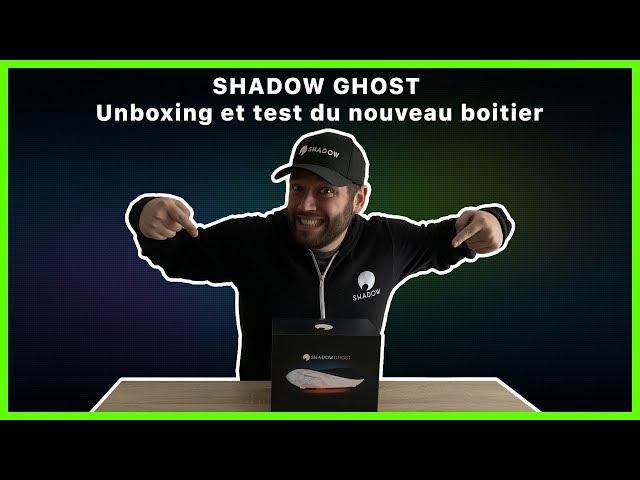 SHADOW GHOST - Unboxing et test du nouveau boitier