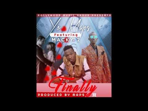 Yo Maps- Finally ft Macky2 (Audio 2018)