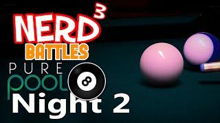 Nerd³ Battles... Pure Pool - Night Two