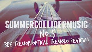 summercollidermusic 5 bbe tremor optical tremolo review