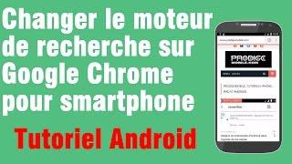 Tuto: Changer le moteur de recherche du navigateur Chrome pour Android
