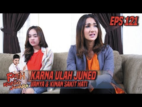 Karna Ulah Juned Vanya & Kinan Sakit Hati - Fatih Di Kampung Jawara Eps 121