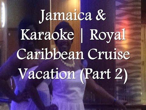 Jamaica & Karaoke | Royal Caribbean Cruise Vacation (Part 2)
