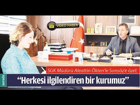 SGK MÜDÜRÜ ALAETTİN ÖKTEN'DEN SONSÖZ'E ÖZEL AÇIKLAMALAR