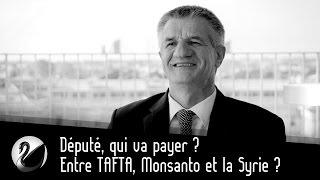 Député, qui va payer ? Entre TAFTA, Monsanto et la Syrie ? (Jean Lassalle)