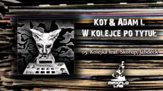 Kot & Adam L - 05 Kolejka ft Skorup i Jahdeck (MaxFloLab)
