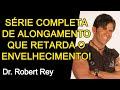 SÉRIE COMPLETA DE ALONGAMENTO QUE RETARDA O ENVELHECIMENTO - Dr. Rey