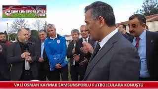 VALİ KAYMAK'TAN SAMSUNSPORLU FUTBOLCULARA TAM DESTEK
