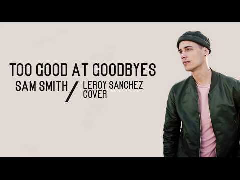 Sam Smith - Too Good At Goodbyes / Lyrics (Leroy Sanchez Cover)