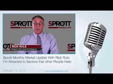 Sprott Monthly Market Update with Rick Rule:  I'm Attracted to Sectors that other People Hate