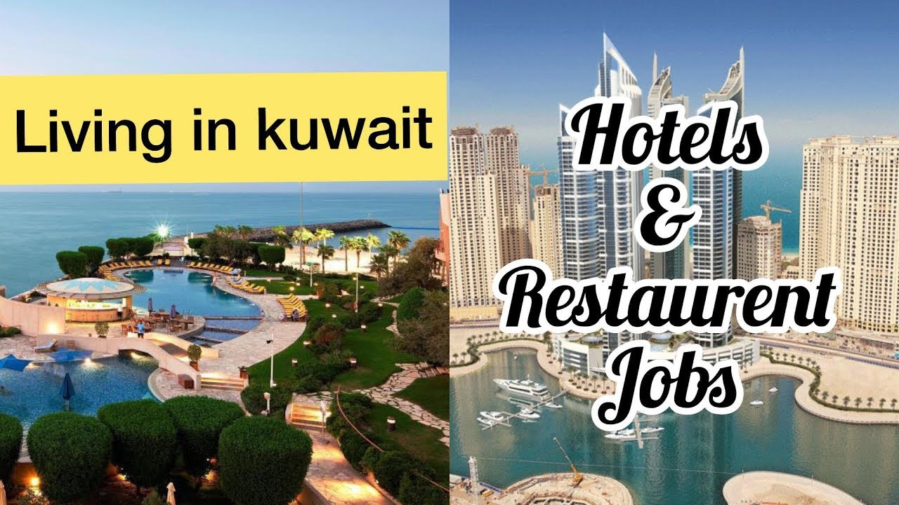 Kuwait Hotels & Restaurant jobs, salary ,Experience and Career | Living in  Kuwait | कुवैत में नौकरी