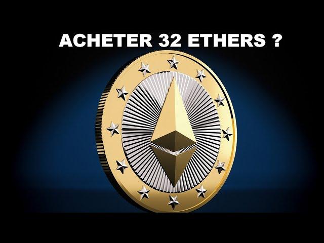 ACHETER 32 ETHERS ?