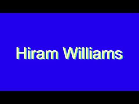 How to Pronounce Hiram Williams