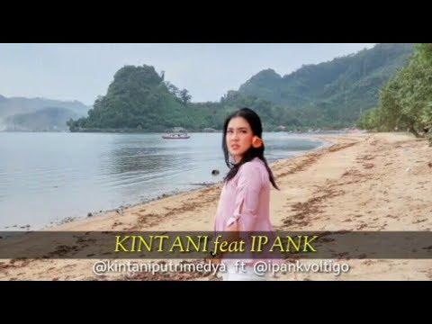 Lagu terbaru IPANK FEAT KINTANI 2017