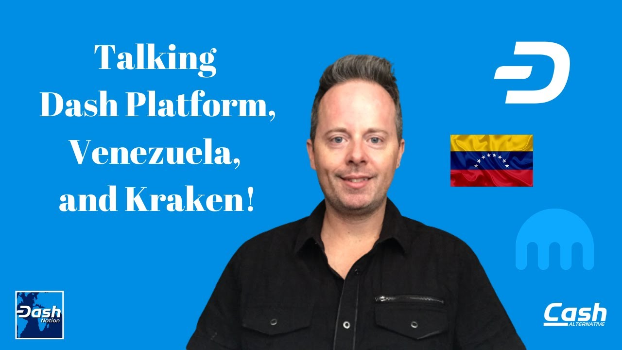 Talking Dash Platform, Venezuela, and Kraken!