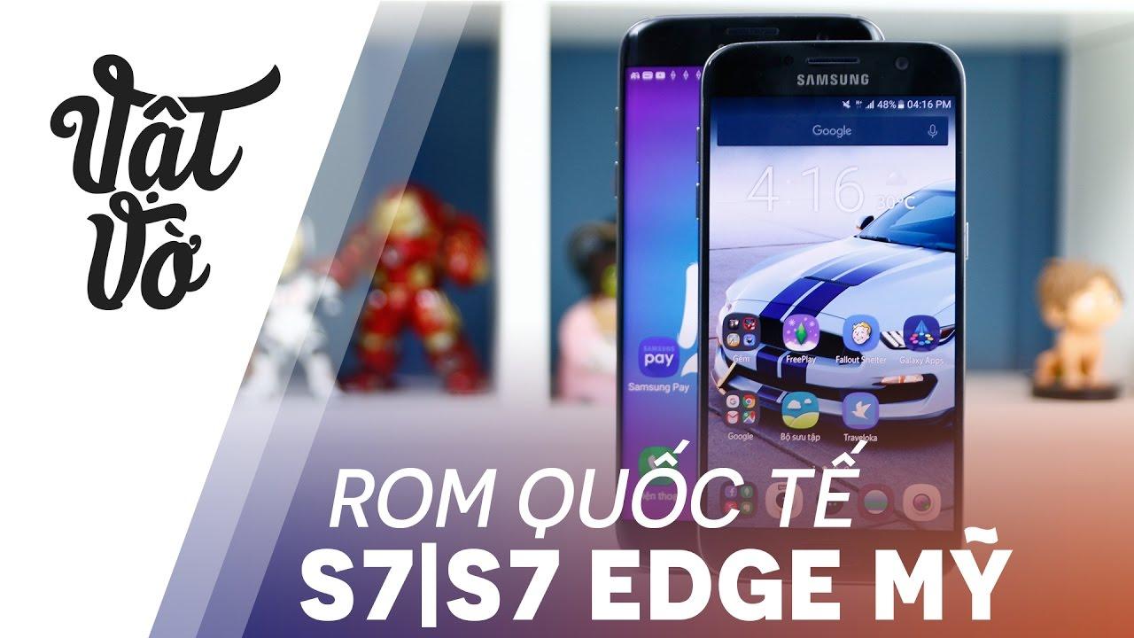 Vật Vờ  Rom quốc tế cho Galaxy S7 S7 Edge Mỹ