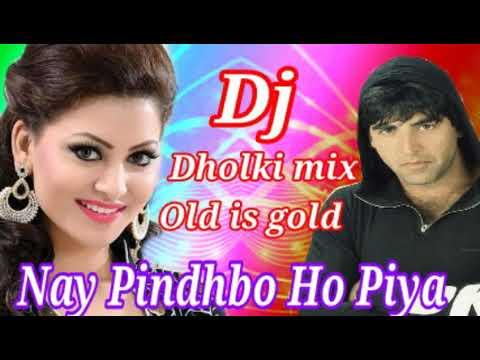 Nay Pindhbo Ho Piya Hindi Old Is Gold  DJ Dholki Mix Remix Song