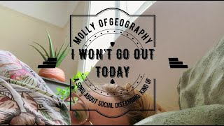 I WON'T GO OUT TODAY: a song about social distancing, kind of
