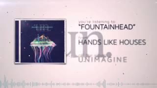 Hands Like Houses - Fountainhead