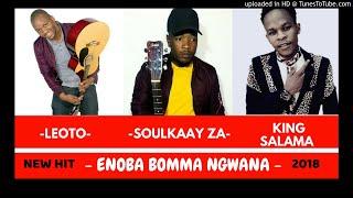 King Salama FT Soulkaay ZA,Leoto - E noba bomma ngwana