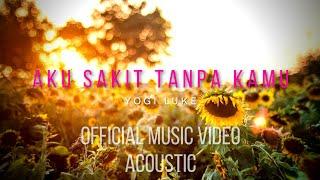 Aku sakit tanpa kamu - Yogi Luke (Live Acoustic) LAGU POPULER 2021