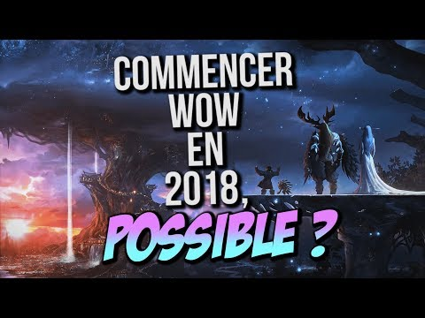 COMMENCER WOW EN 2018 POSSIBLE WORLD OF WARCRAFT