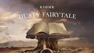 KSHMR - Dusty Fairytale [Official Audio]