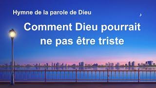 Musique chrétienne en français « Comment Dieu pourrait ne pas être triste »