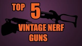 TOP 5! VINTAGE NERF GUNS OF ALL TIME
