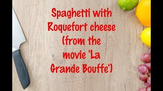 How to cook - Spaghetti with Roquefort cheese (from the movie `La Grande Bouffe`)