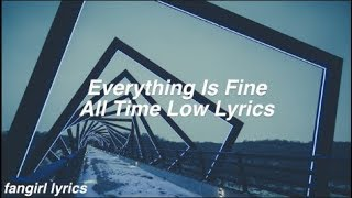 Everything Is Fine    All Time Low Lyrics