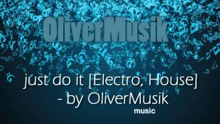 just do it [Electro, House Musik] by OliverMusik (instrumental)