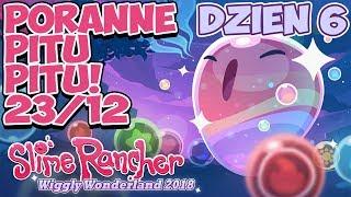 Poranne Pitu Pitu! | Event Slime Rancher Dzień 6! | Wiggly Wonderland 2018 | 23.12.2018