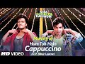 Hum Toh Hain Cappuccino U.P. Bihar Lootne Video Song Making Kyaa Super Kool Hain Hum