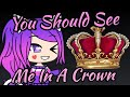 You Should See Me In A Crown *GMV* ~ Gacha Life Mp3