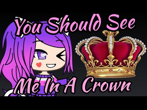 You Should See Me In A Crown *GMV* ~ Gacha Life