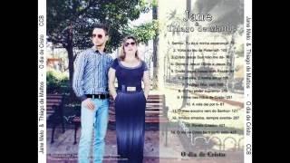 Jane Melo & Thiago de Mattos - O dia de Cristo -  CD completo OFICIAL