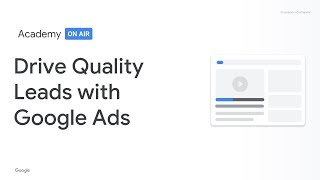 Academy on Air: Drive Quality Leads with Google Ads (03.07.19)