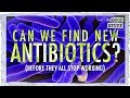 Can We Find New Antibiotics (Before They All Stop Working)?